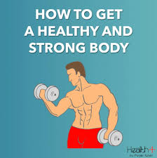 get a healthy and strong body